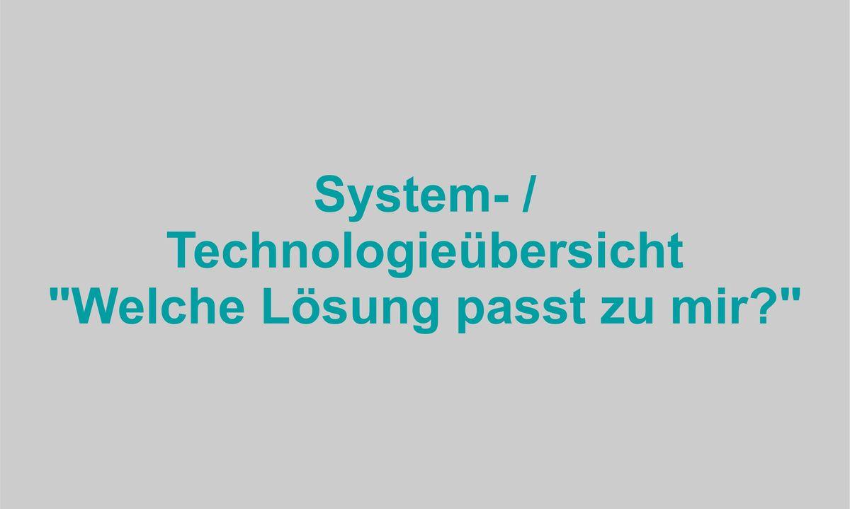 """System- / Technologieübersicht  """"Welche Lösung passt zu mir?"""""""