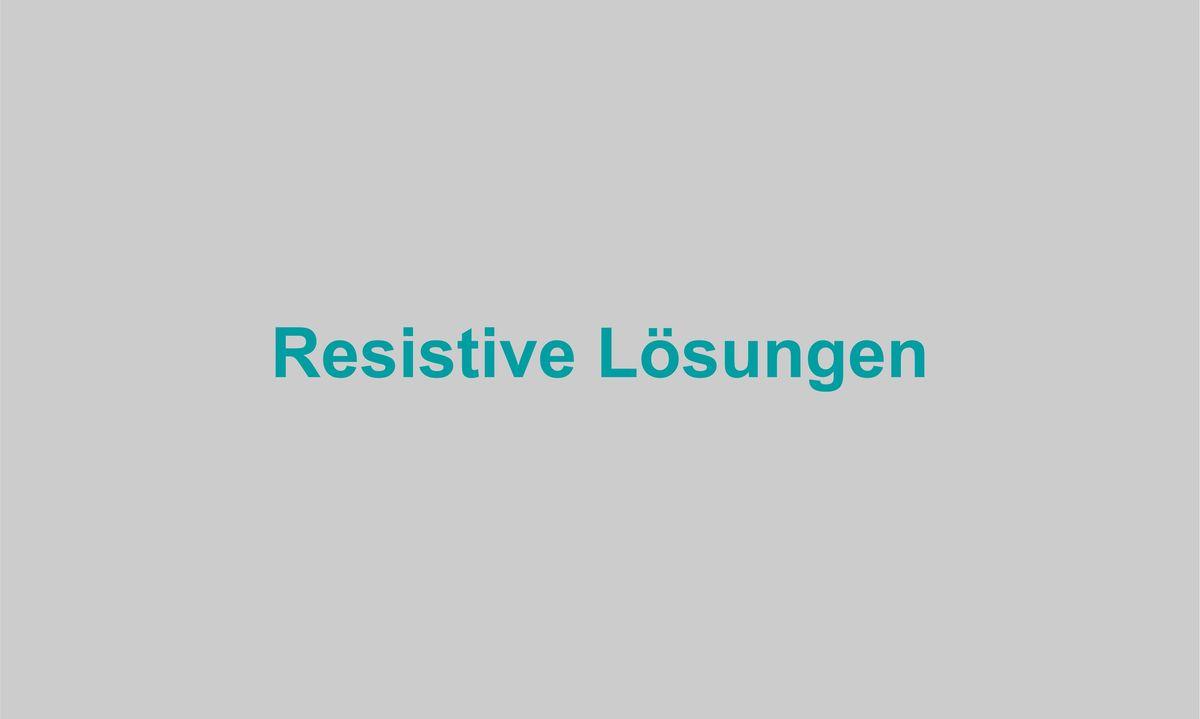 Resistive Lösungen